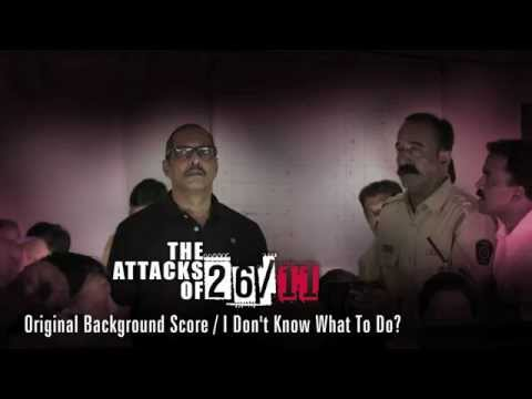 The Attacks Of 26/11 - Original Background Score - I Don't Know What To Do?