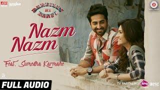 Nazm Nazm Feat. Sumedha Karmahe | Bareilly Ki Barfi | Kriti Sanon, Ayushmann & Rajkummar | Arko
