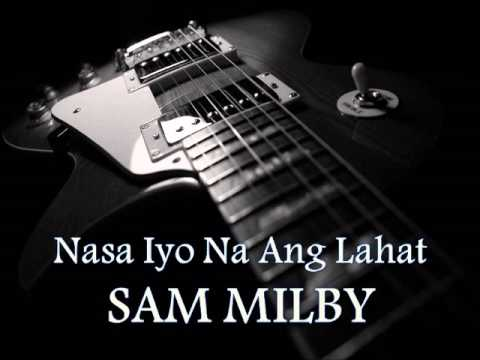 SAM MILBY - Nasa Iyo Na Ang Lahat [HQ AUDIO]