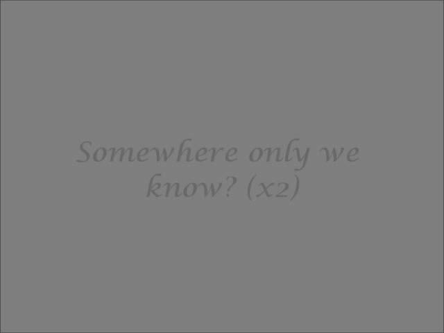 somewhere only we know lyrics