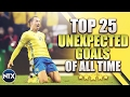 Top 25 Unexpected Goals Of All Time