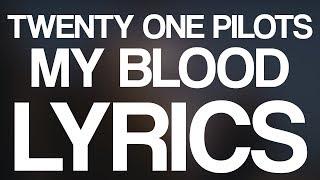 Twenty One Pilots - My Blood (LYRICS)