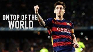 Lionel Messi ● On Top of The World 2015 | HD
