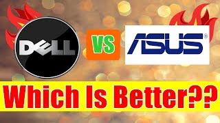 Dell vs Asus (Which is better, Ultimate Fight) Small detailed report 2018