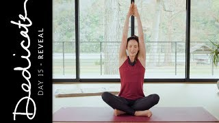 Dedicate - Day 15 - Reveal  |  Yoga With Adriene