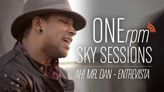 ONErpm Sky Sessions: Ah! Mr. Dan - Entrevista