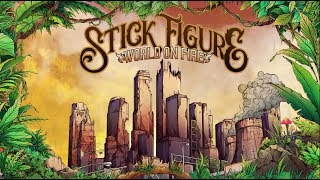 Stick Figure 34 World On Fire Feat Slightly Stoopid 34