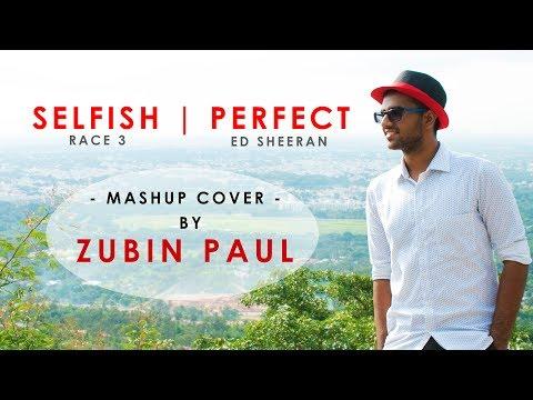 SELFISH | PERFECT | Mashup Cover | Zubin Paul | Race 3 | Atif Aslam | Ed Sheeran | Salman Khan thumbnail