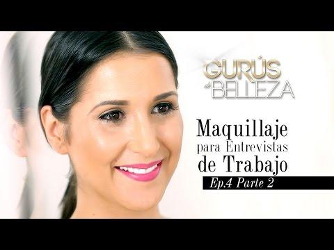 Maquillaje para una Entrevista de Trabajo - Gurús de Belleza (Episodio 4 - Parte 2)