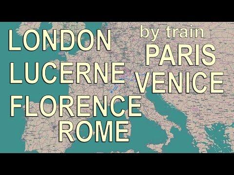 Rome, Florence, Venice, Lucerne, Paris, London by train