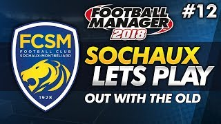 FC Sochaux - Episode 12: Out With the Old #FM18   Football Manager 2018 Lets Play