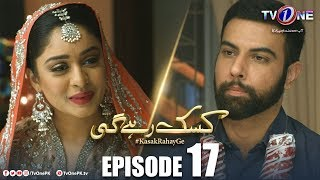 Kasak Rahay Ge | Episode 17 | TV One Drama