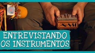 Entrevistando os instrumentos