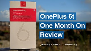 OnePlus 6t Review | 1 Month On | vs Pixel 2 XL