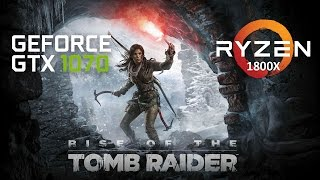 Rise of the Tomb Raider Ryzen 7 1800x 4GHz + GTX 1070