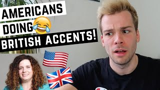 BRIT REACTS TO AMERICANS DOING BRITISH ACCENT! 🇺🇸🇬🇧