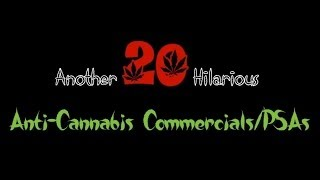 Another 20 Hilarious Anti-Cannabis Commercials/PSAs (Legalize it)
