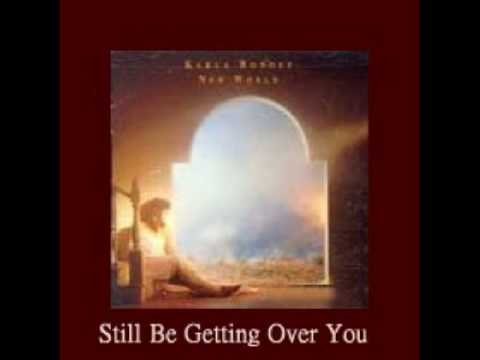 Karla Bonoff - Still Be Getting Over You