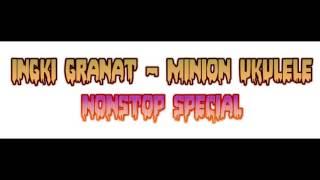 dj ingki granat - minion ukulele nonstop special ▁ ▂ ▃ ▄