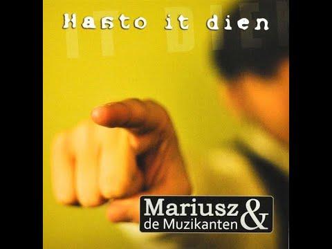 Mariusz En De Muzikanten - Hasto It Dien