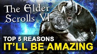 ►The Elder Scrolls VI(6) | Top 5 reasons why TES6 will be amazing!