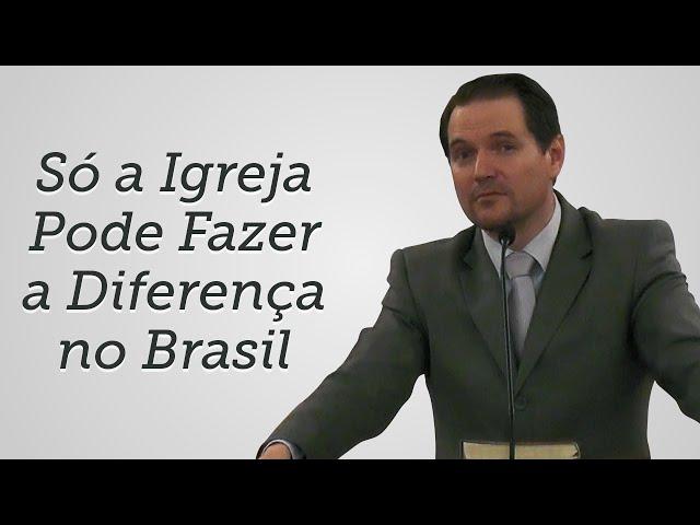 [Trecho] Só a Igreja Pode Fazer a Diferença no Brasil - Sérgio Lima