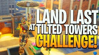 The LAND LAST at TILTED TOWERS Challenge! - PS4 Fortnite Challenge Game!