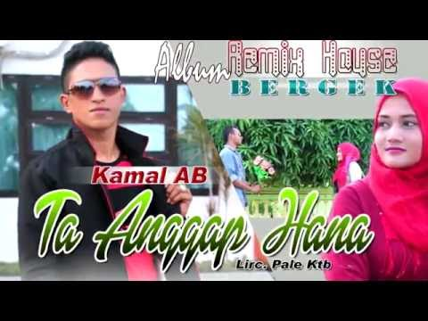KAMAL AB -  TA ANGGAP HANA ( Album House Mix Bergek )
