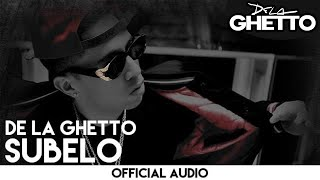 De La Ghetto - Subelo [Official Audio]
