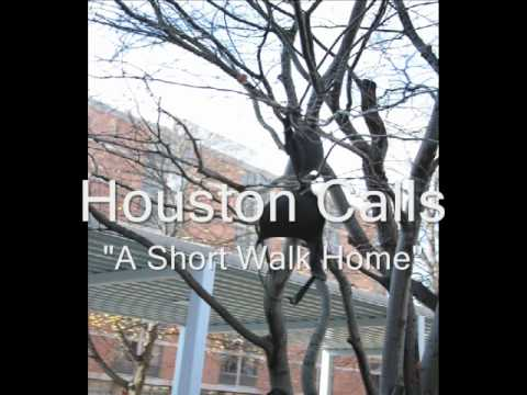 Houston Calls - A Short Walk Home