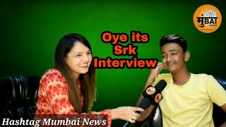 Oye It's SRK | Interview On Hashtag Mumbai News | Oye It's Prank