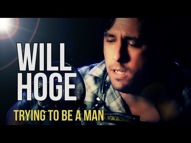 """Will Hoge """"Trying To Be A Man"""""""