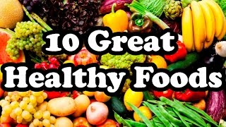 10 Great Healthy Foods