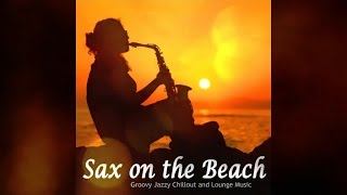 Sax On The Beach - Groovy Jazzy Chillout And Lounge Music (Continuous Mix) ▶ Chill2Chill