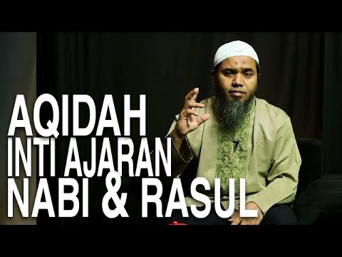 Serial Aqidah Islam (04): Aqidah Sebagai Inti Ajaran Para Nabi Dan Rasul  - Ustadz Afifi Abdul Wadud
