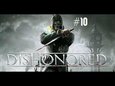 Dishonored Walkthrough w/ Ardy - Part 10: FLUCKING BLACK SCREEN