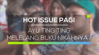 Ayu Ting Ting Melelang Buku Nikahnya? - Hot Issue Pagi
