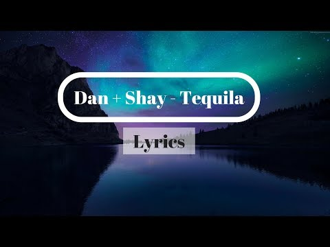 Dan + Shay - Tequila ( Lyrics )