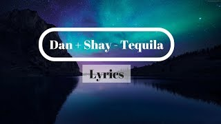 Dan  Shay   Tequila  Lyrics