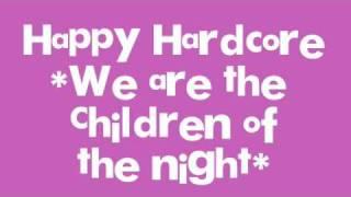 Happy Hardcore *We are the children of the night*