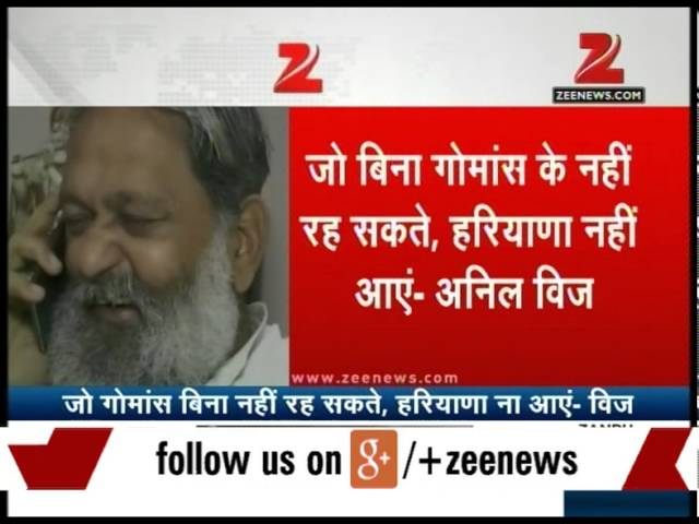 People who can't live without eating beef should not enter Haryana: Anil Vij