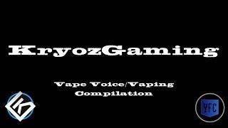 KRYOZGAMING Vape Voice/Vaping Compilation - Best of KryozGaming