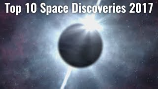 Top 10 Space Discoveries 2017 - Part 1