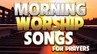 Early Morning Worship Songs For Prayers - Non Stop Praise and Worships - Popular Gospel Music 2020