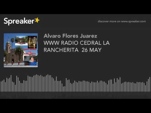 WWW RADIO CEDRAL LA RANCHERITA  26 MAY (part 7 of 14)
