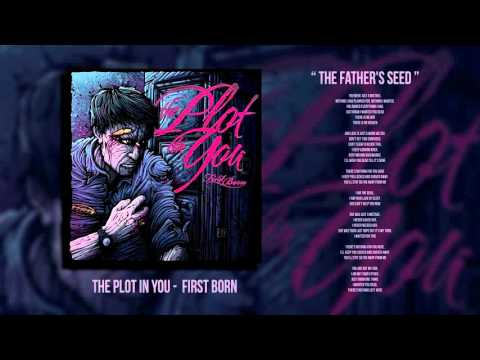 The Plot In You - The Fathers Seed