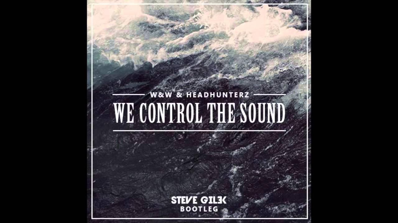 W&W & Headhunterz - We Control The Sound (Steve Gilek Bootleg) [FREE DOWNLOAD]