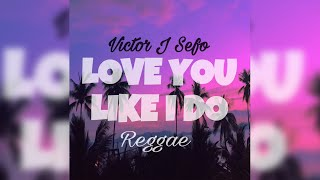 Victor J Sefo Love You Like I Do Reggae