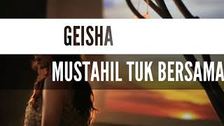 GEISHA - MUSTAHIL TUK BERSAMA NEW SINGLE MUSIC VIDEO LIRIK