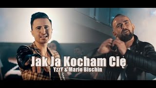 Yzzy & Mario Bischin - Jak ja kocham Cię